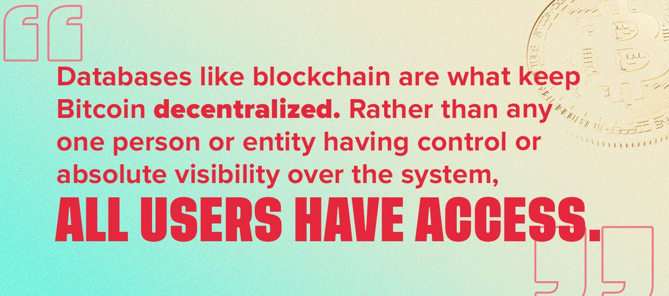 Databased like blockchain are what keep Bitcoin decentralized, all users have access