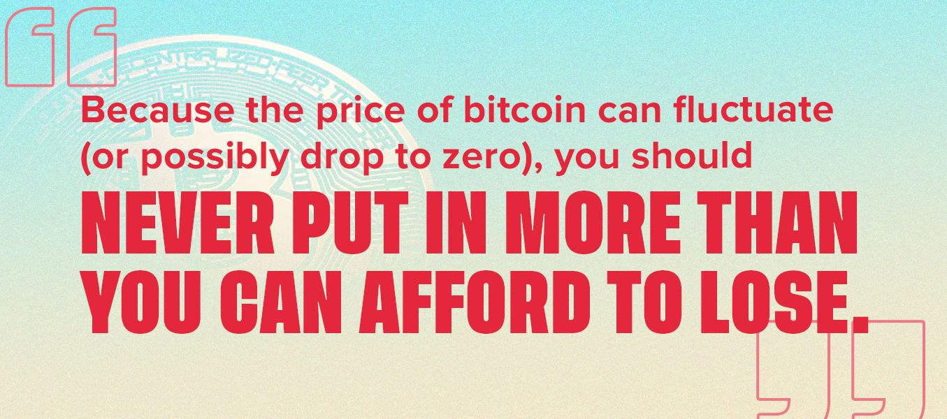Bitcoin price can fluctuate, never put in more than you can afford to lose