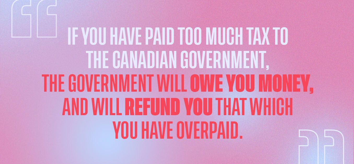 If you pay too much tax credit, the government will owe you money