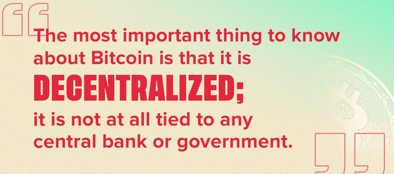 The most important thing to know about bitcoin is that it is decentralized