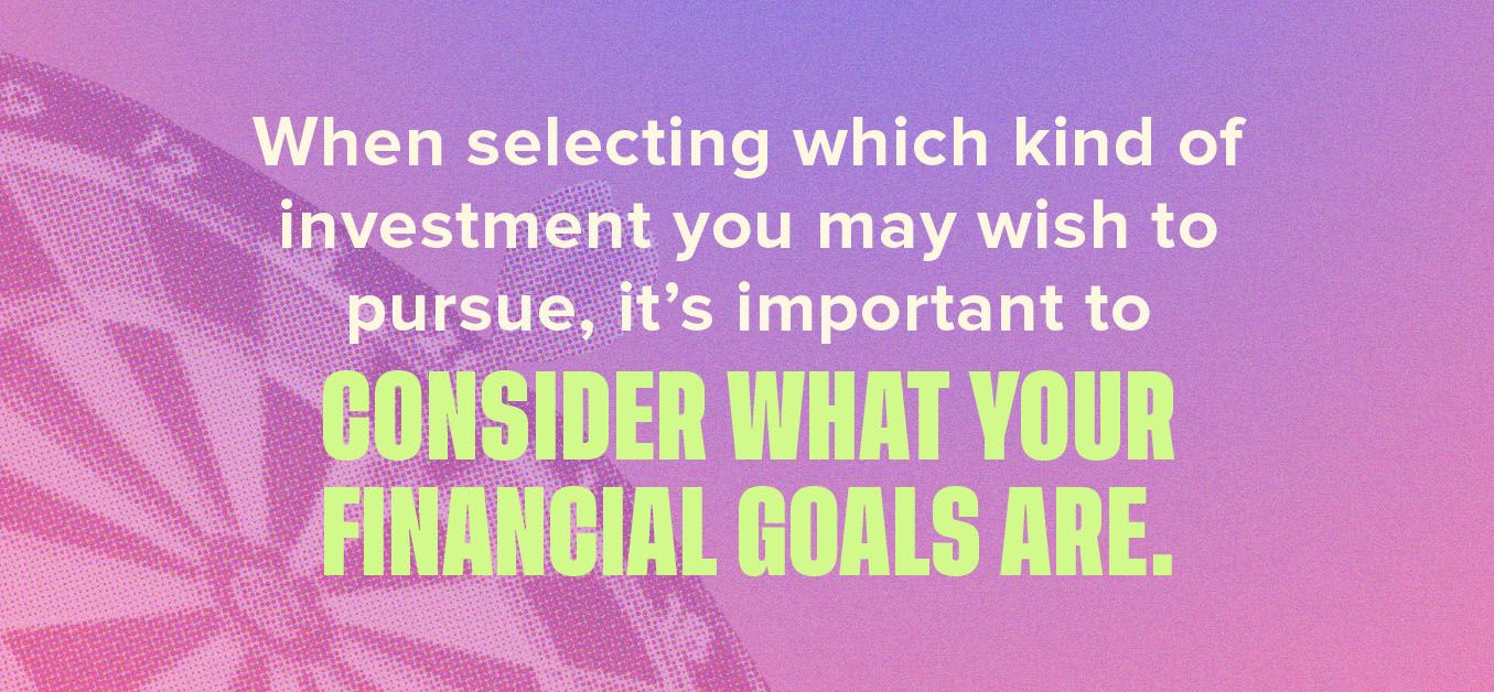 When selecting investments, consider what your financial goals are.