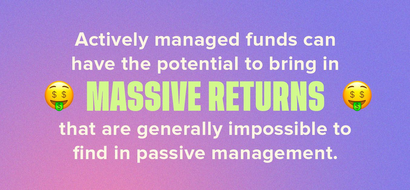 Active managed funds can have potential for massive returns