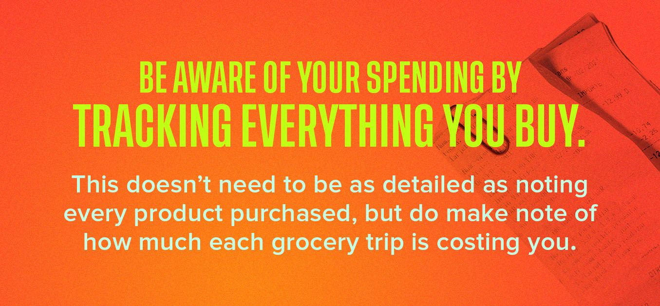 Be aware of your spending by tracking everything you buy.