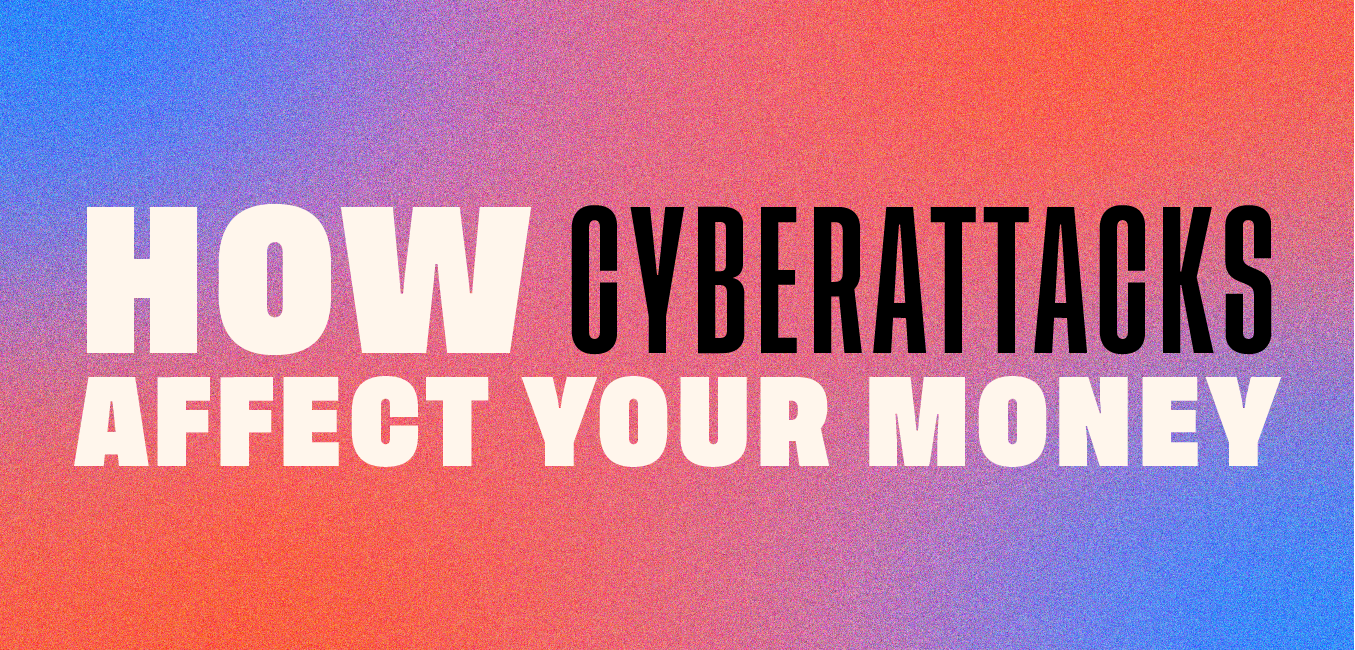How cyber attacks affect your money