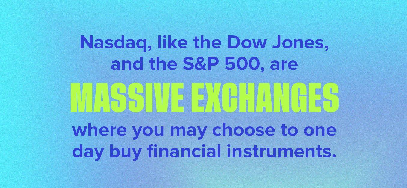 Nasdaq, Dow Jones and the S&P 500 are massive exchanges