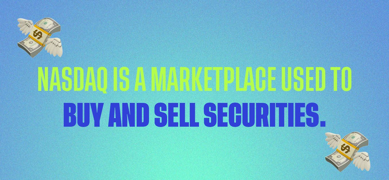 Nasdaq is a marketplace used to buy and sell securities