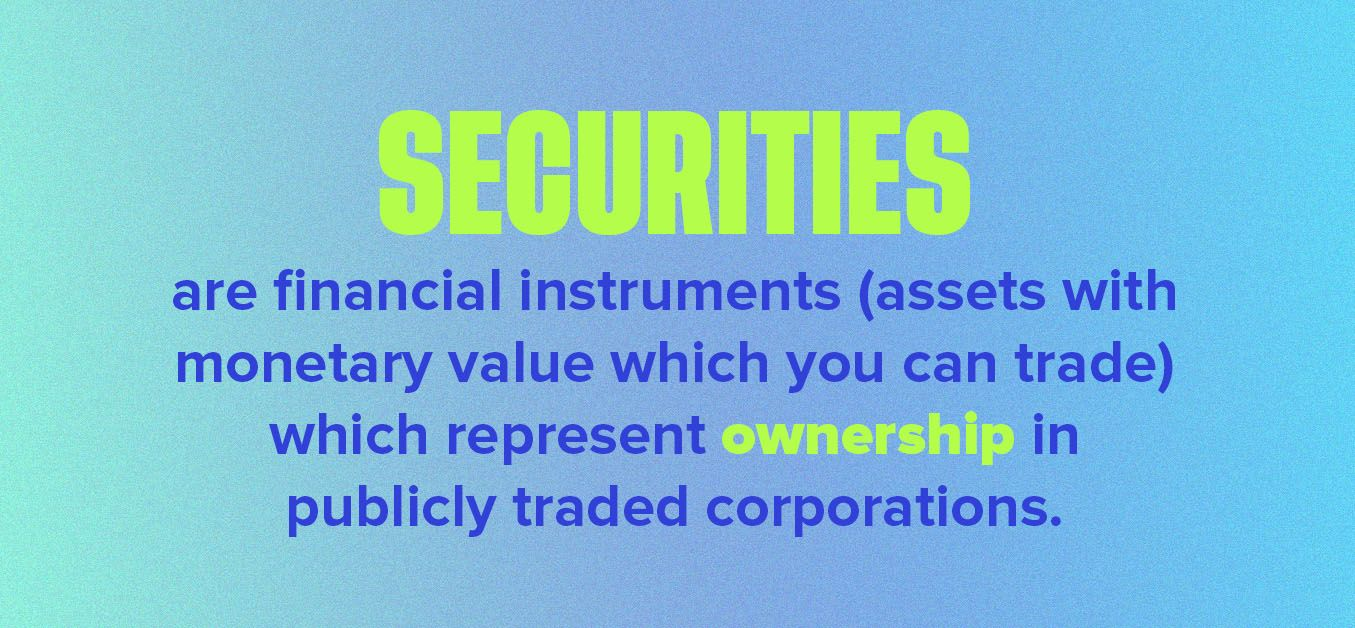Securities are financial instruments