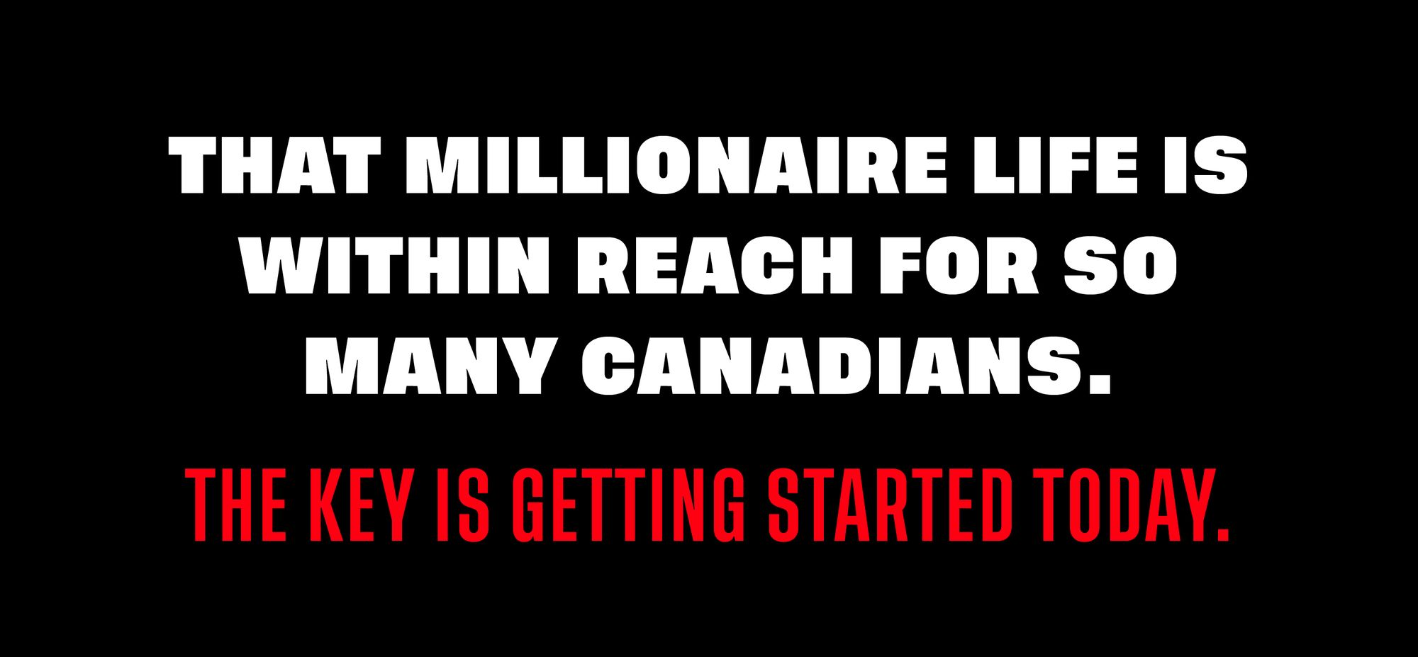 Graphic with text: That millionaire life is within reach for so many Canadians. The key is getting started today!