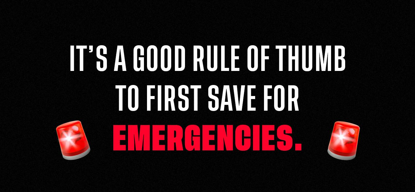 Graphic with the text: It's a good rule of thumb to first save for emergencies.