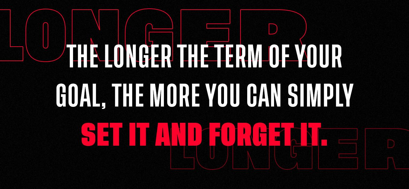 Graphic with the text: the longer the term of your goal, the more you can simply set it and forget it.