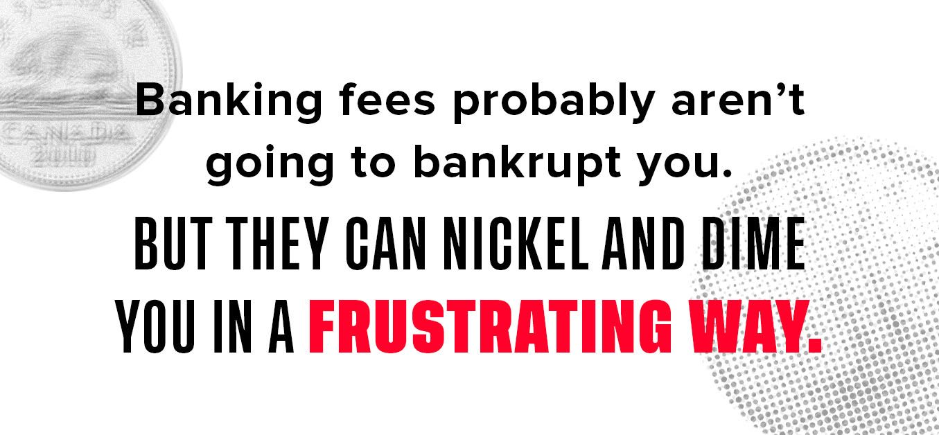 Graphic with text: Banking fees probably aren't going to bankrupt you. But they can nickel and dime you in a frustrating way.
