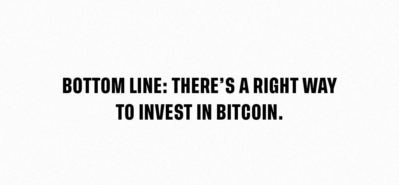 Bottom Line: There's a Right Way to Invest Bitcoin