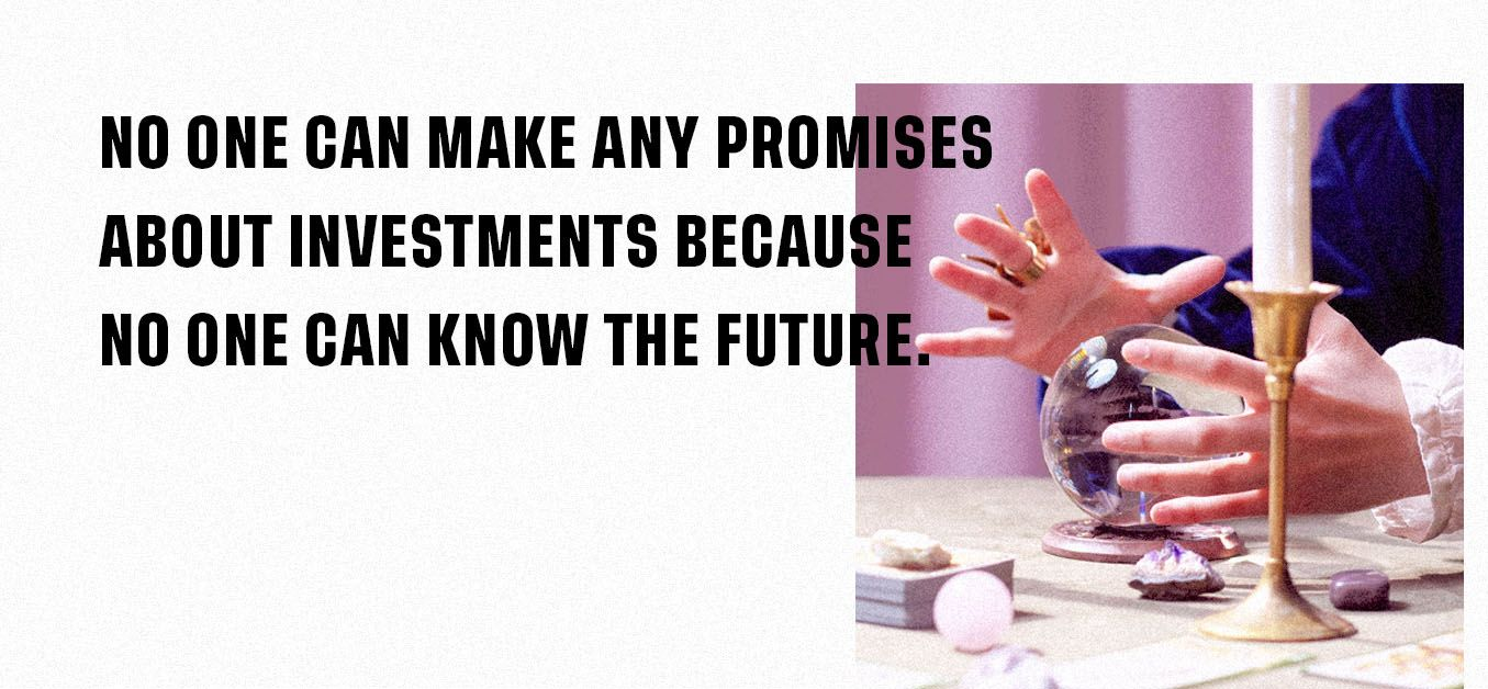 No One Can Make Any Promises About Investments Because No One Can Know The Future