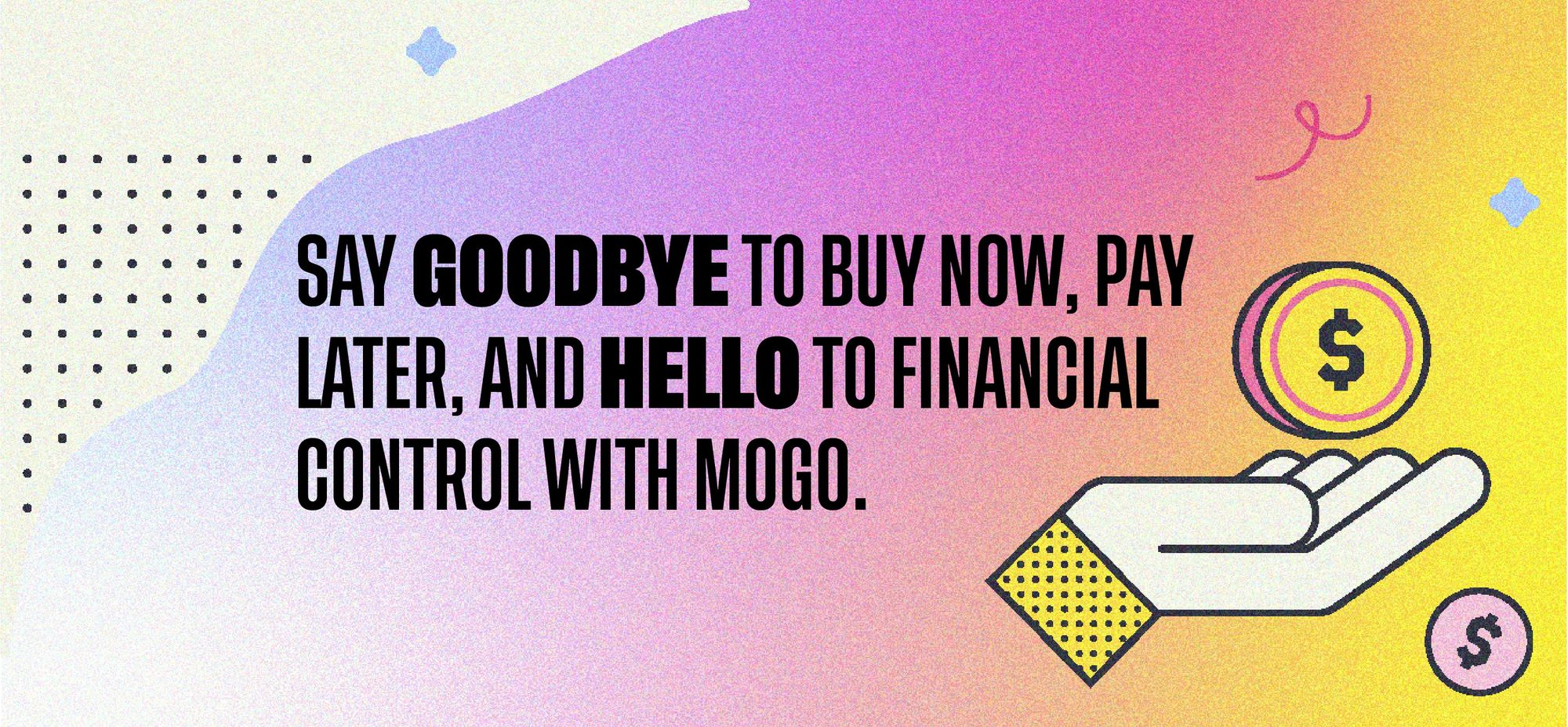 Say goodbye to buy now, pay later, and hello to financial control with Mogo