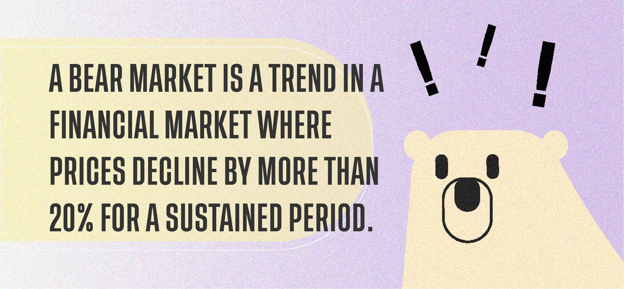 A bear market is a trend in a financial market where prices decline by more than 20% for a sustained period