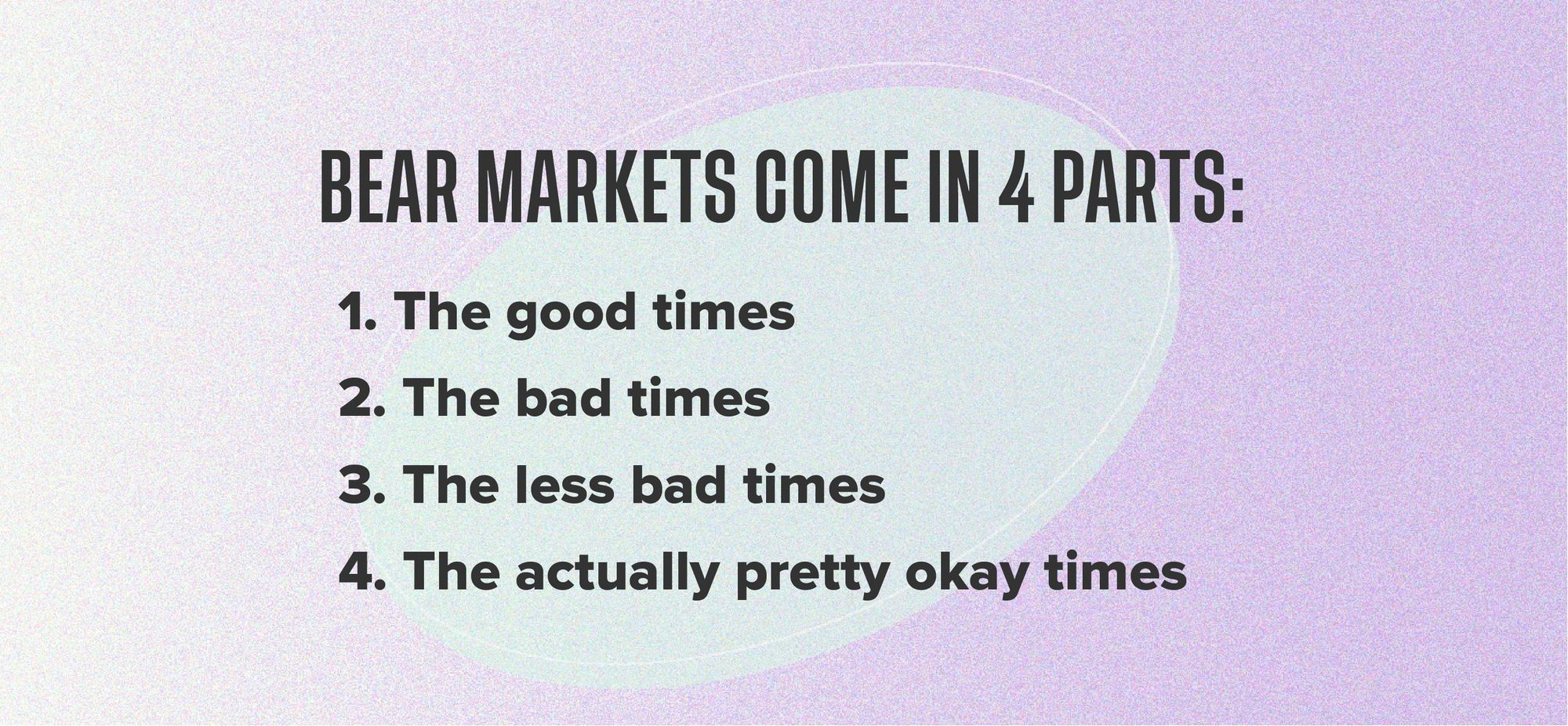 Bear Markets come in 4 parts: The good times; the bad times; the less bad times; the actually pretty okay times