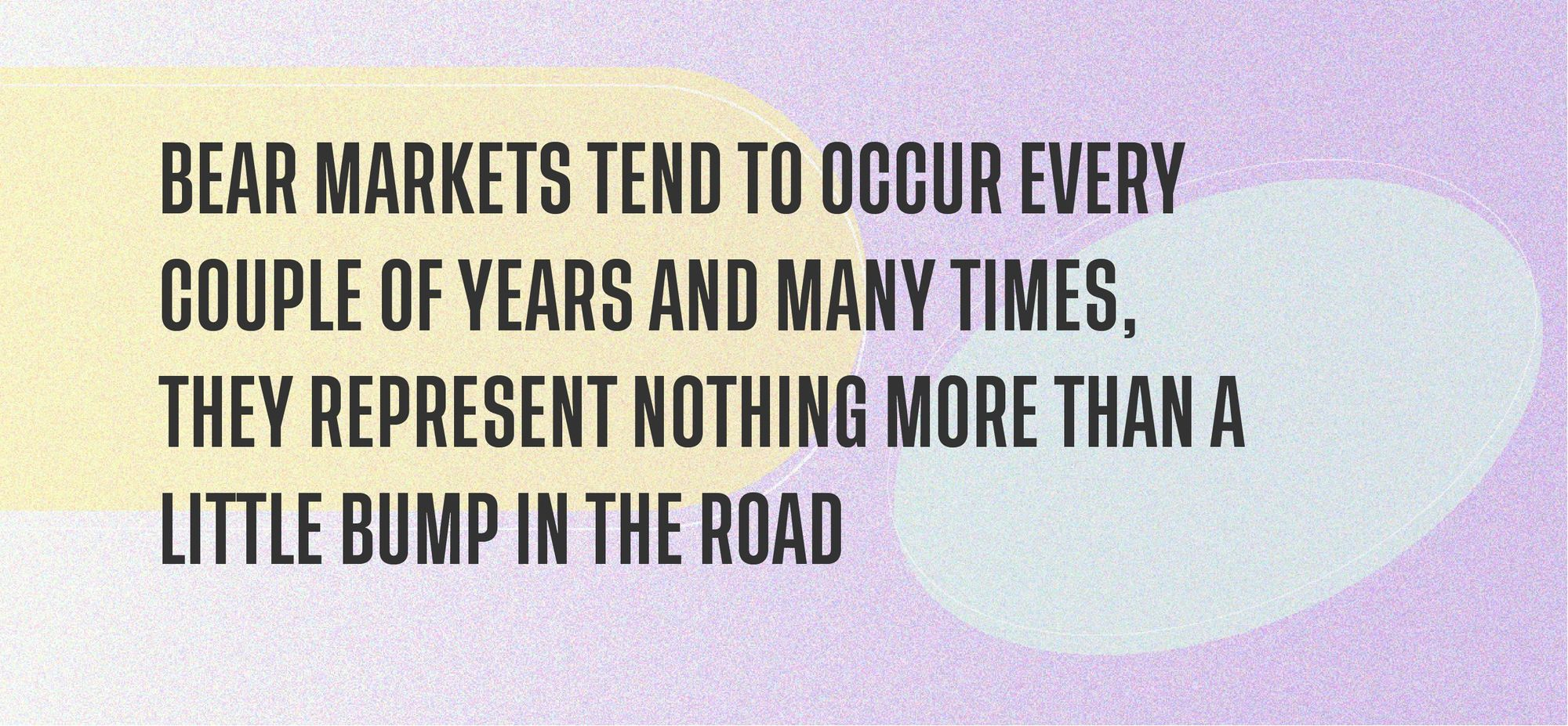 Bear markets tend to occur every couple of years and many times, they represent nothing more than a little bump in the road