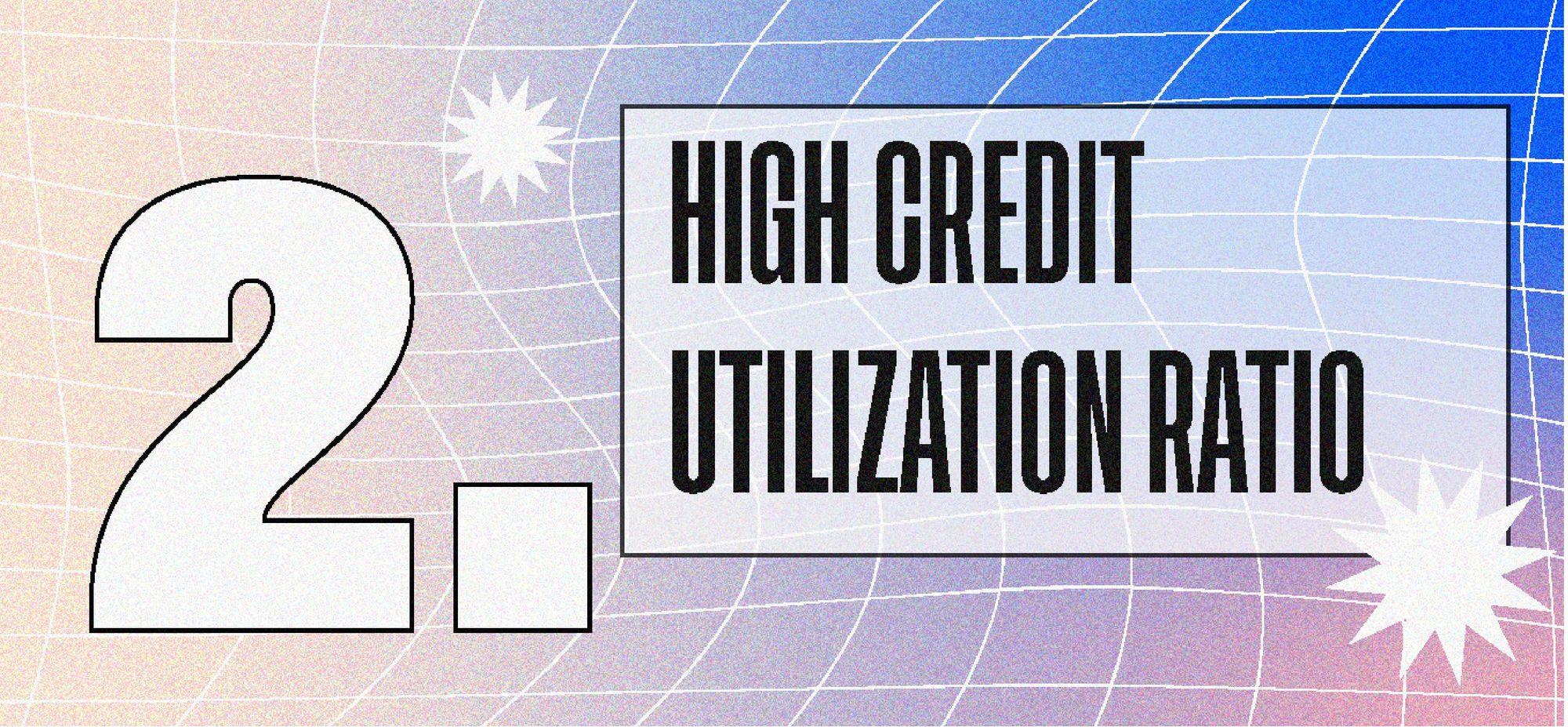 High Credit Utilization Ratio
