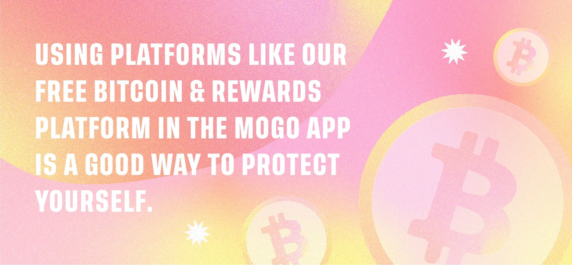 Using Platforms Like Our Free Bitcoin & Rewards Platform In The Mogo App Is A good Way To Protect Yourself