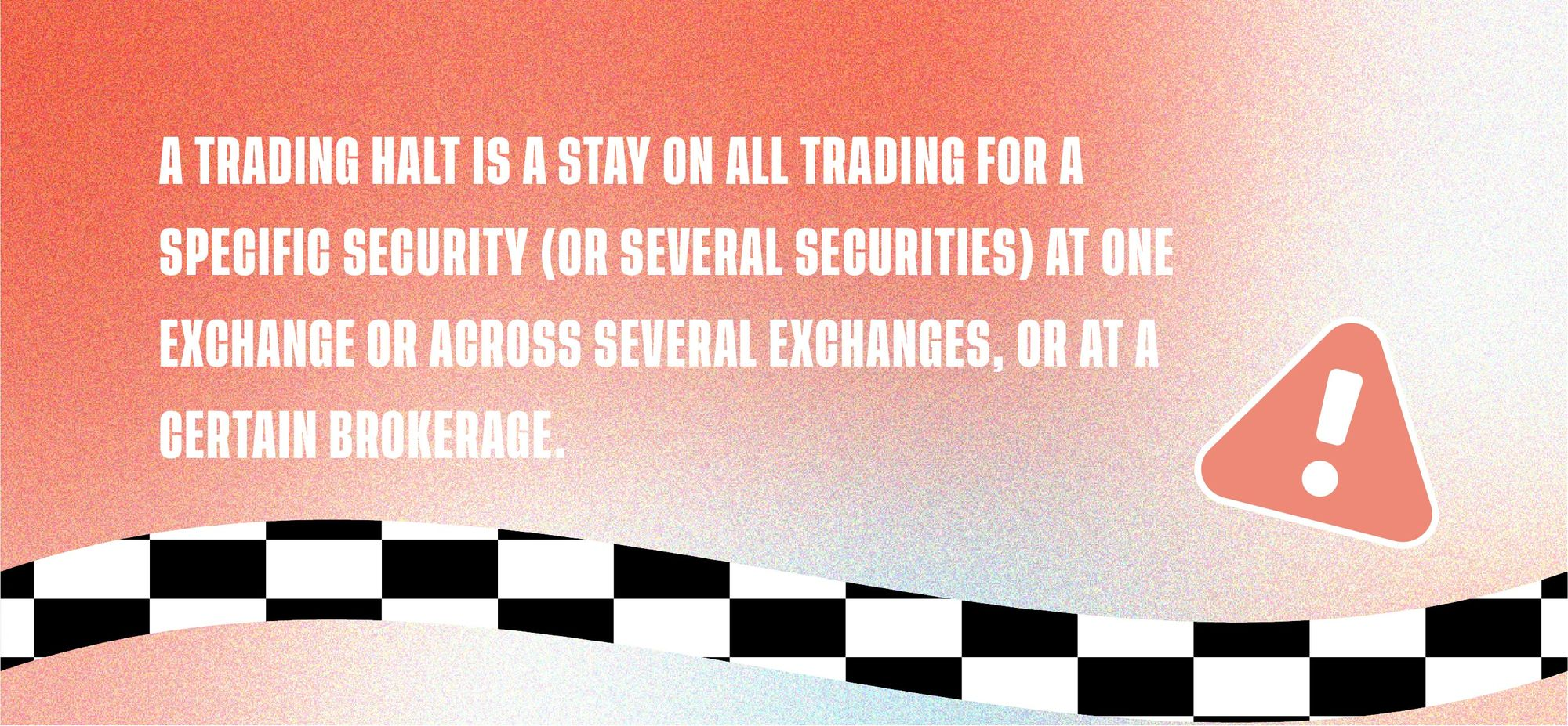 A trading halt is a stay on all trading for a specific security (or several securities) at one exchange or across several exchanges, or at a certain brokerage.