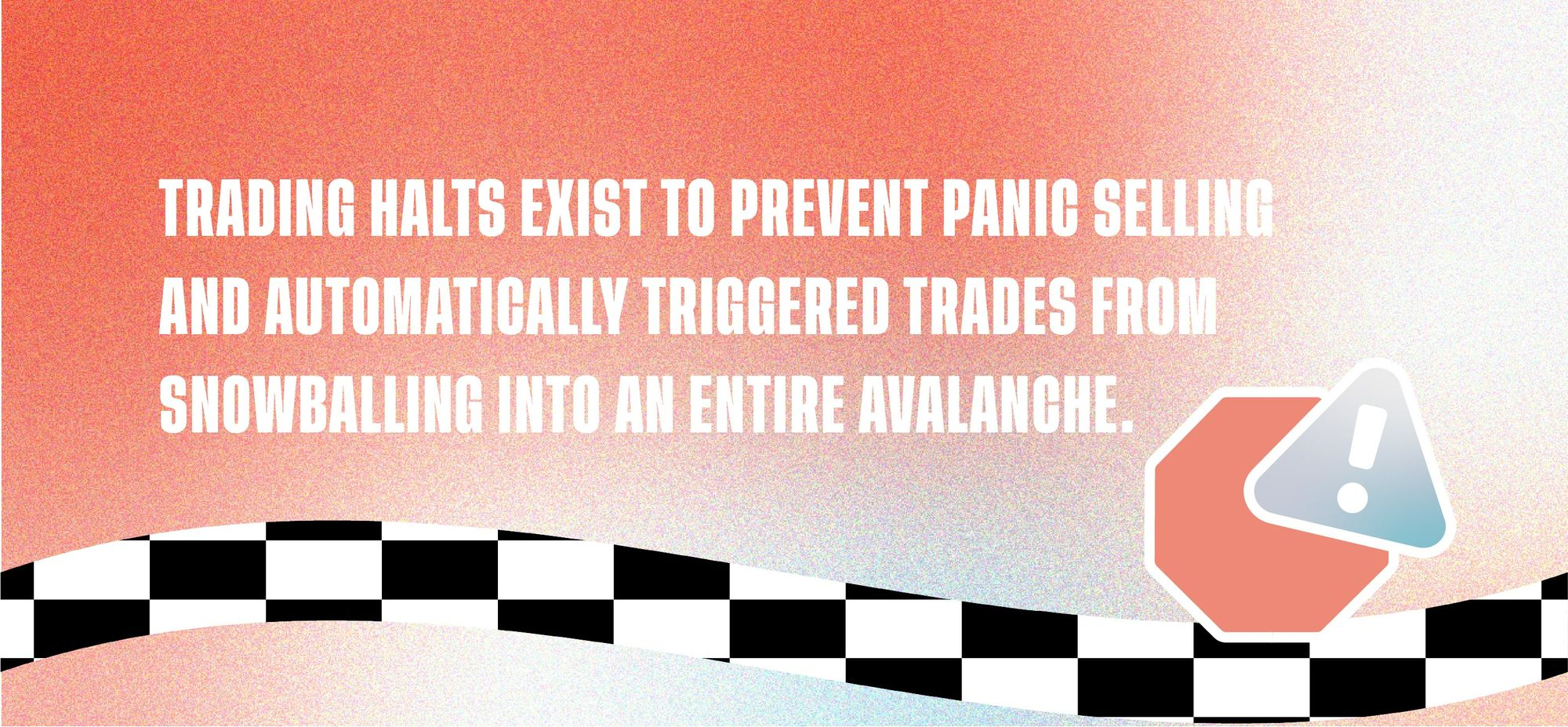 Trading halts exist to prevent panic selling and automatically triggered trades from snowballing into an entire avalanche