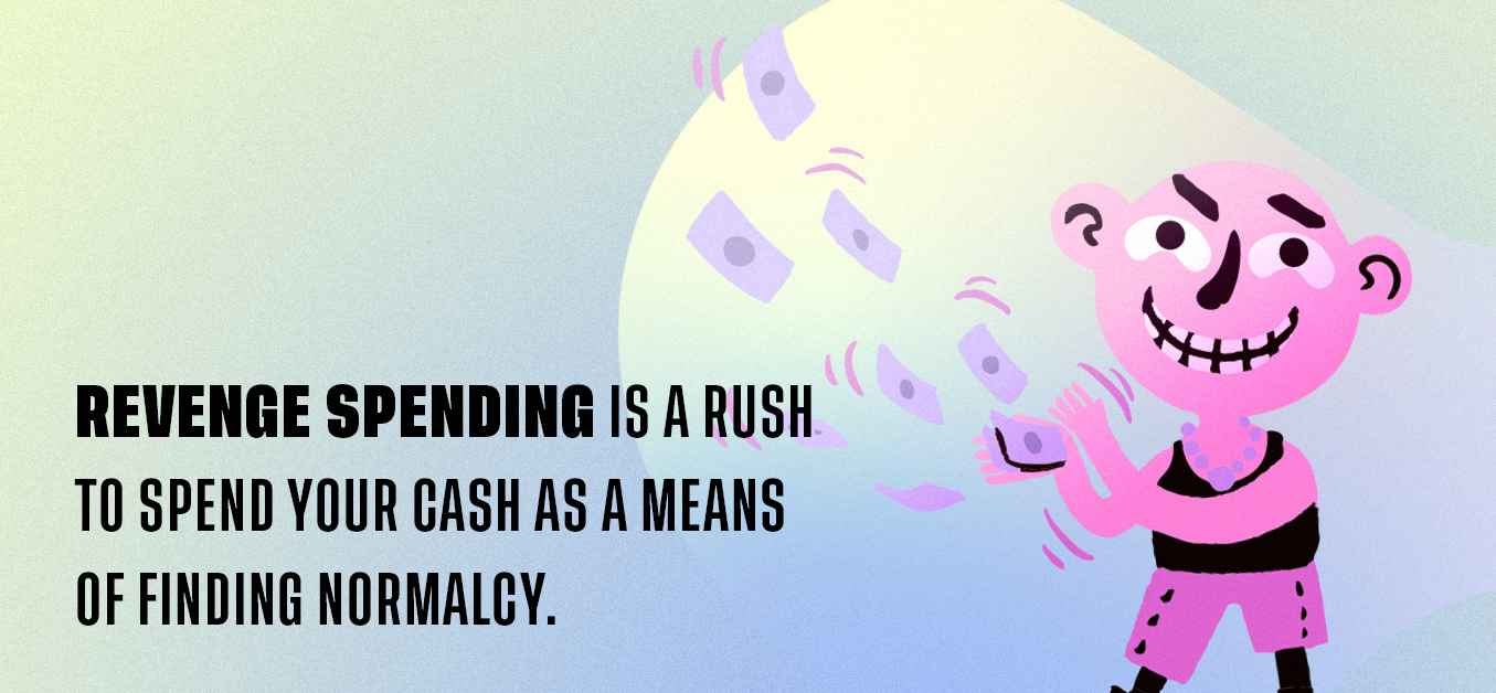 Revenge spending is a rush to spend your cash as a means of finding normalcy