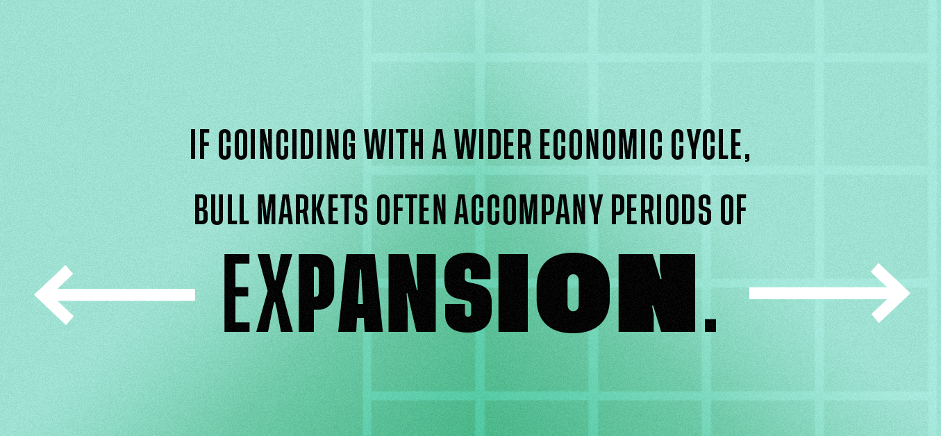 If coinciding with a wider economic cycle, bull markets often accompany periods of expansion.