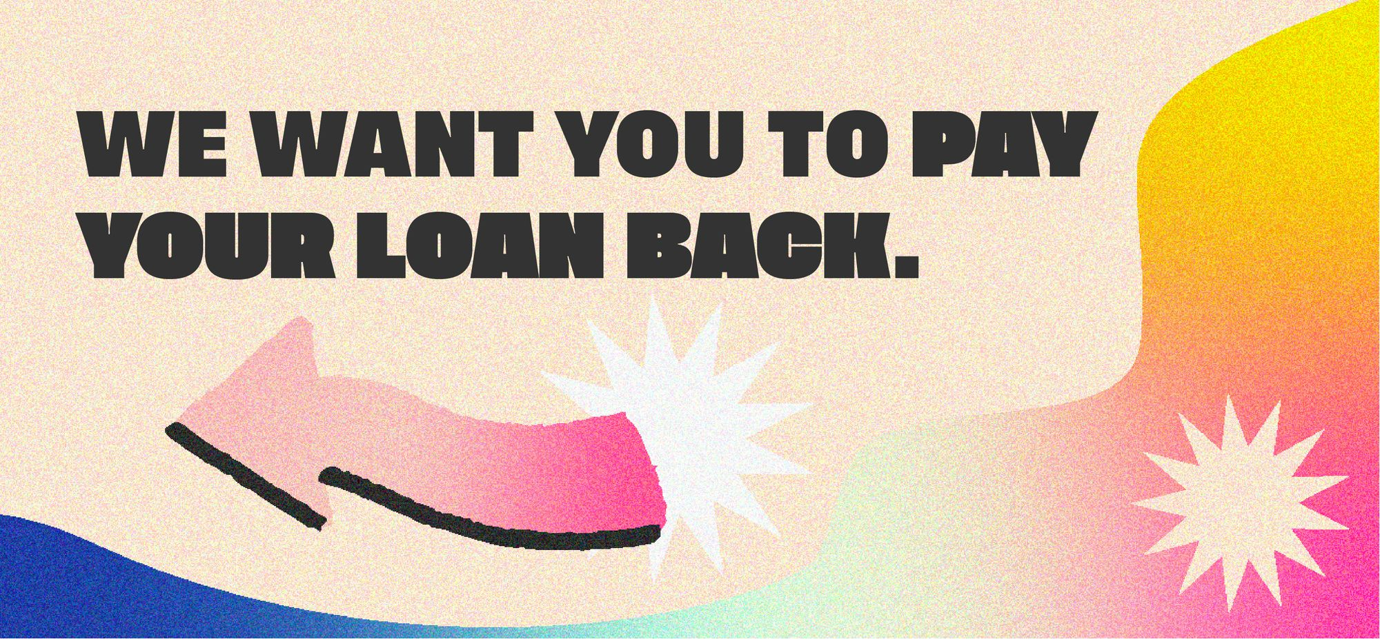 we want you to pay your loan back