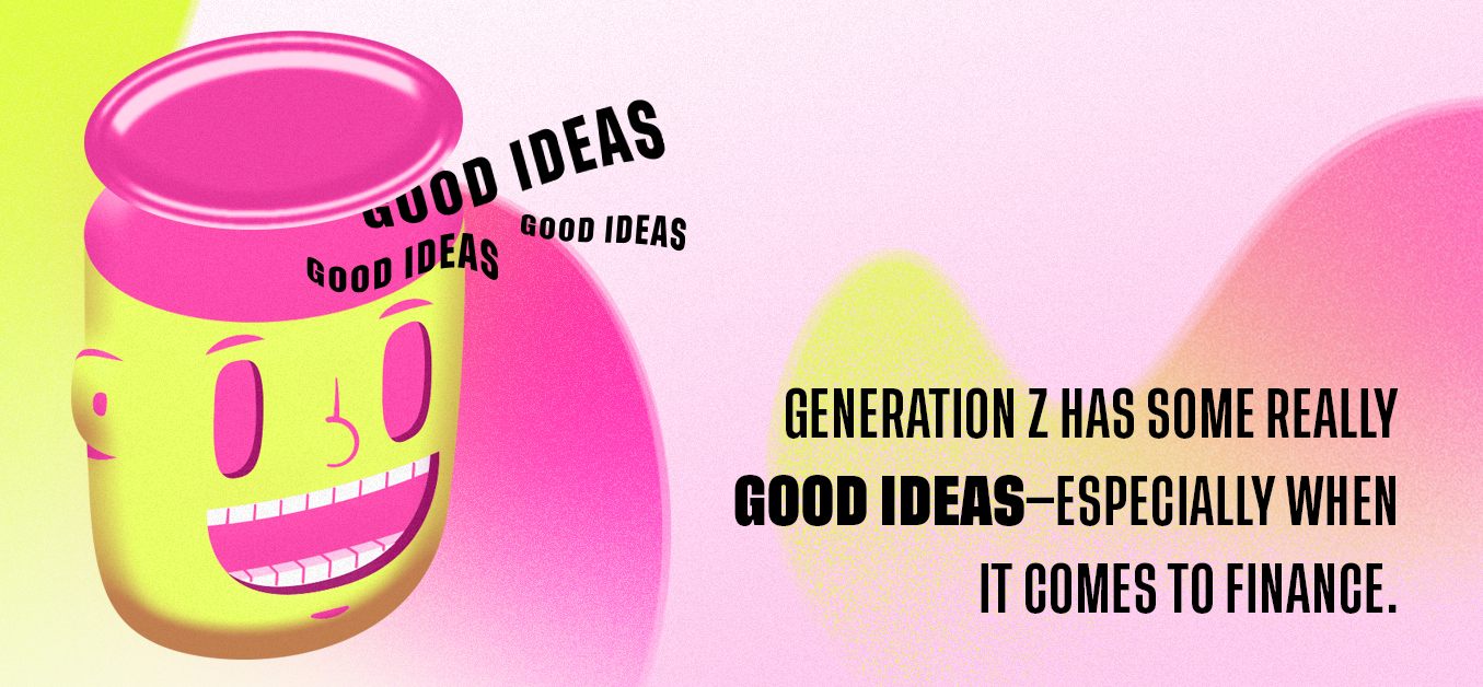 Generation Z has some really good ideas - especially when it comes to finance.