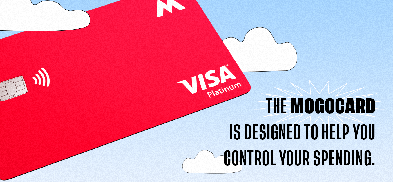 The MogoCard is designed to help you control your spending.