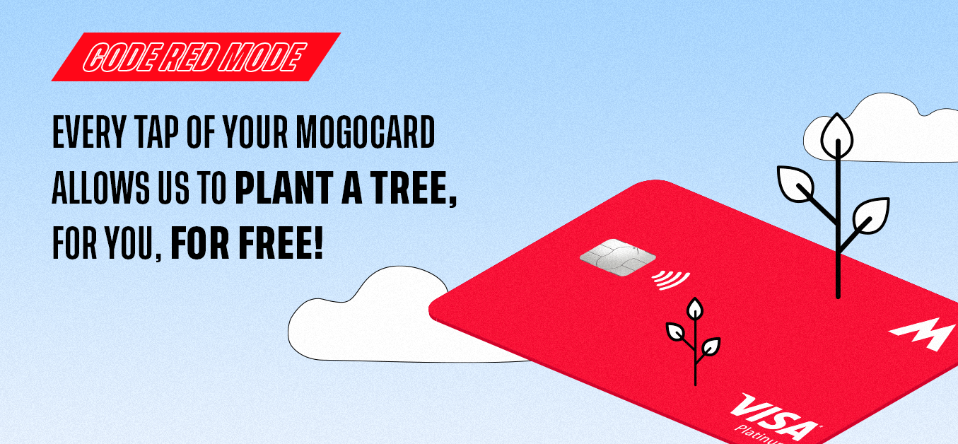 Every tap of your MogoCard allows us to plant a tree, for you, for free!