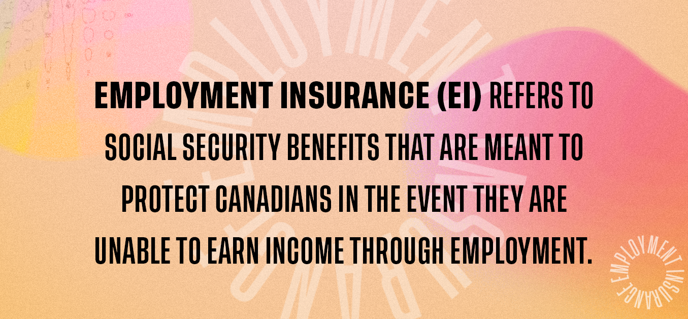 Employment insurance (EI) refers to social security benefits that are meant to protect Canadians in the event they are unable to earn income through employment.