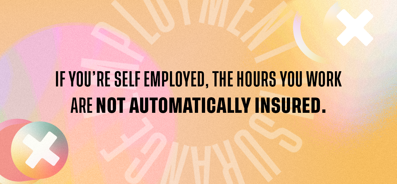 If you're self employed, the hours you work are not automatically insured.