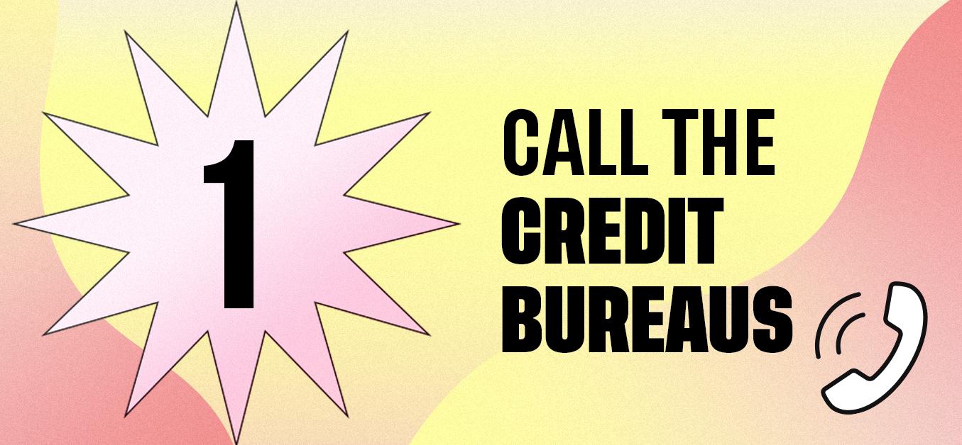 Call the Credit Bureaus
