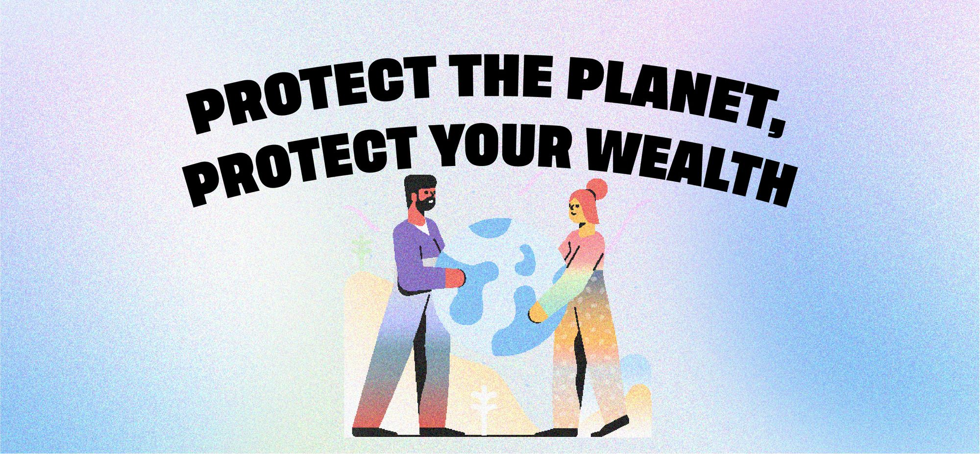 Protect the planet, protect your wealth.