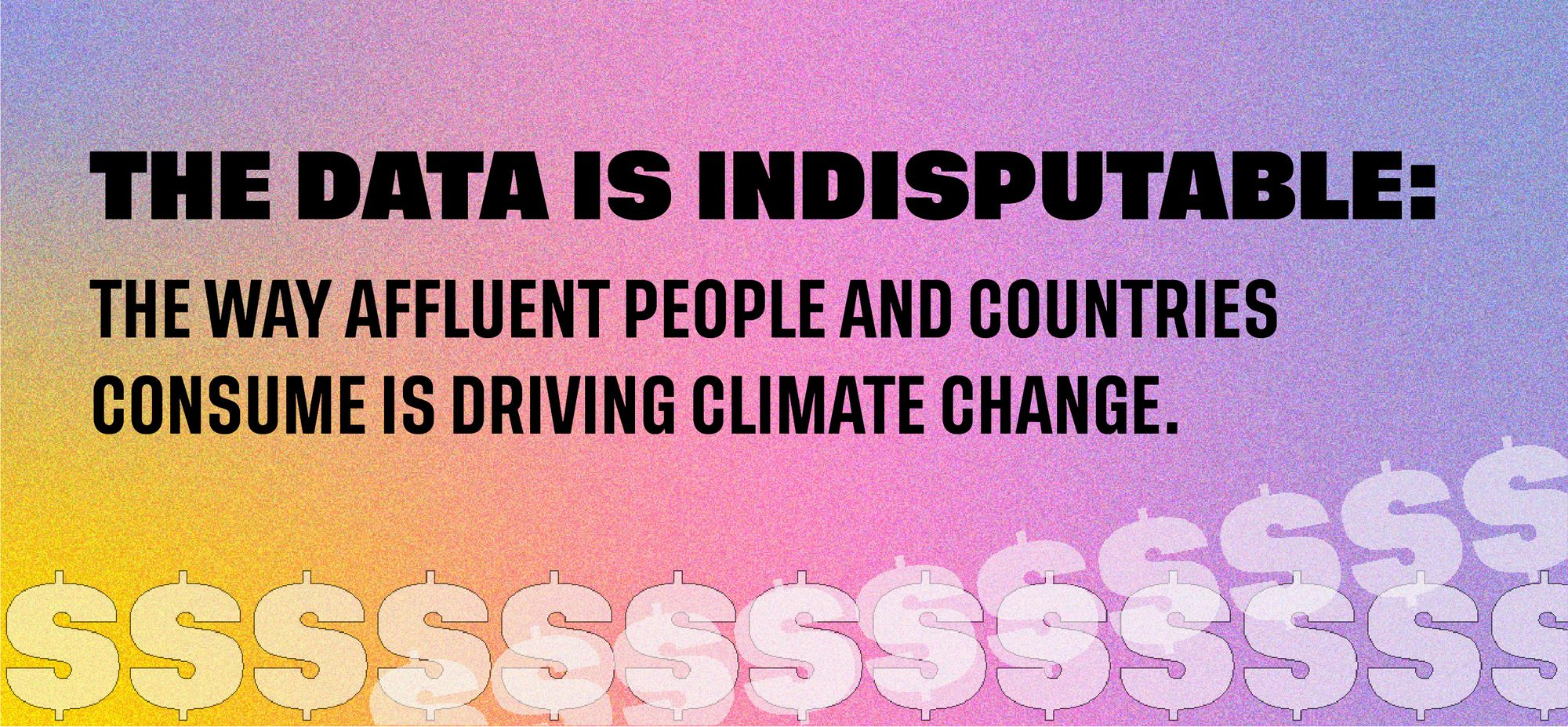 The data are indisputable: the way affluent people and countries consume is disproportionately driving climate change.