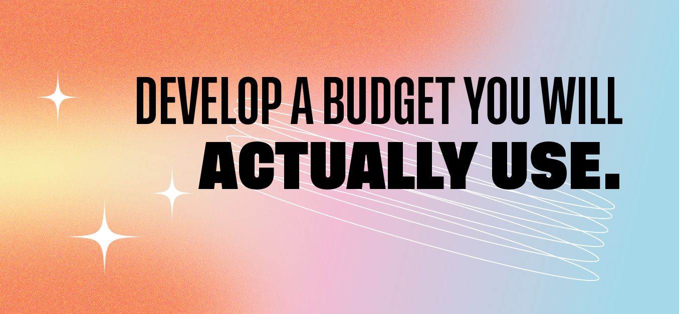 Develop A Budget You Actually Use