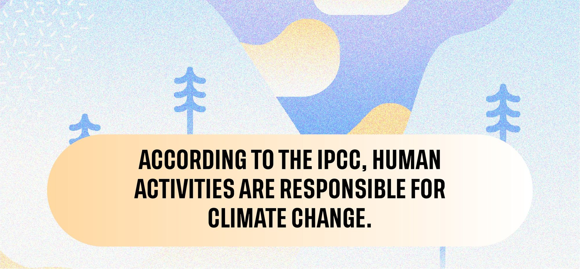According to the IPCC, human activities are responsible for climate change