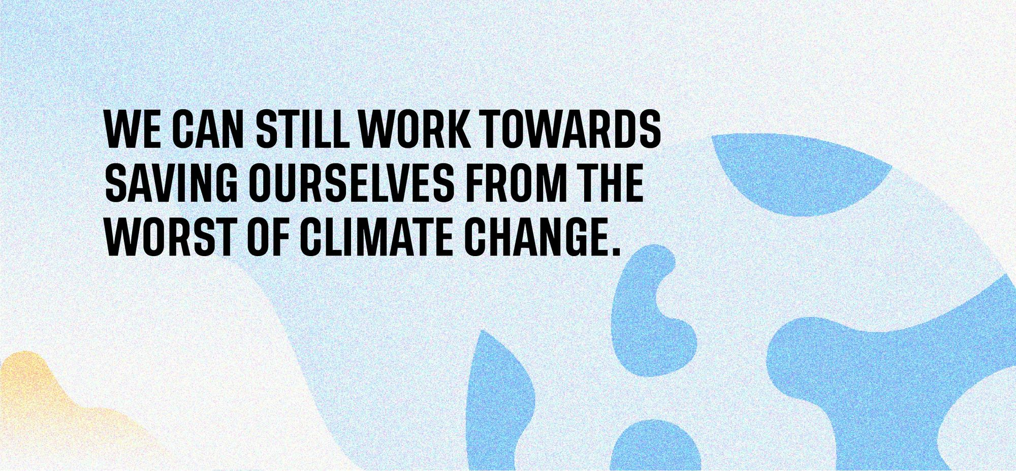 We can still work towards saving ourselves from the worst of climate change.