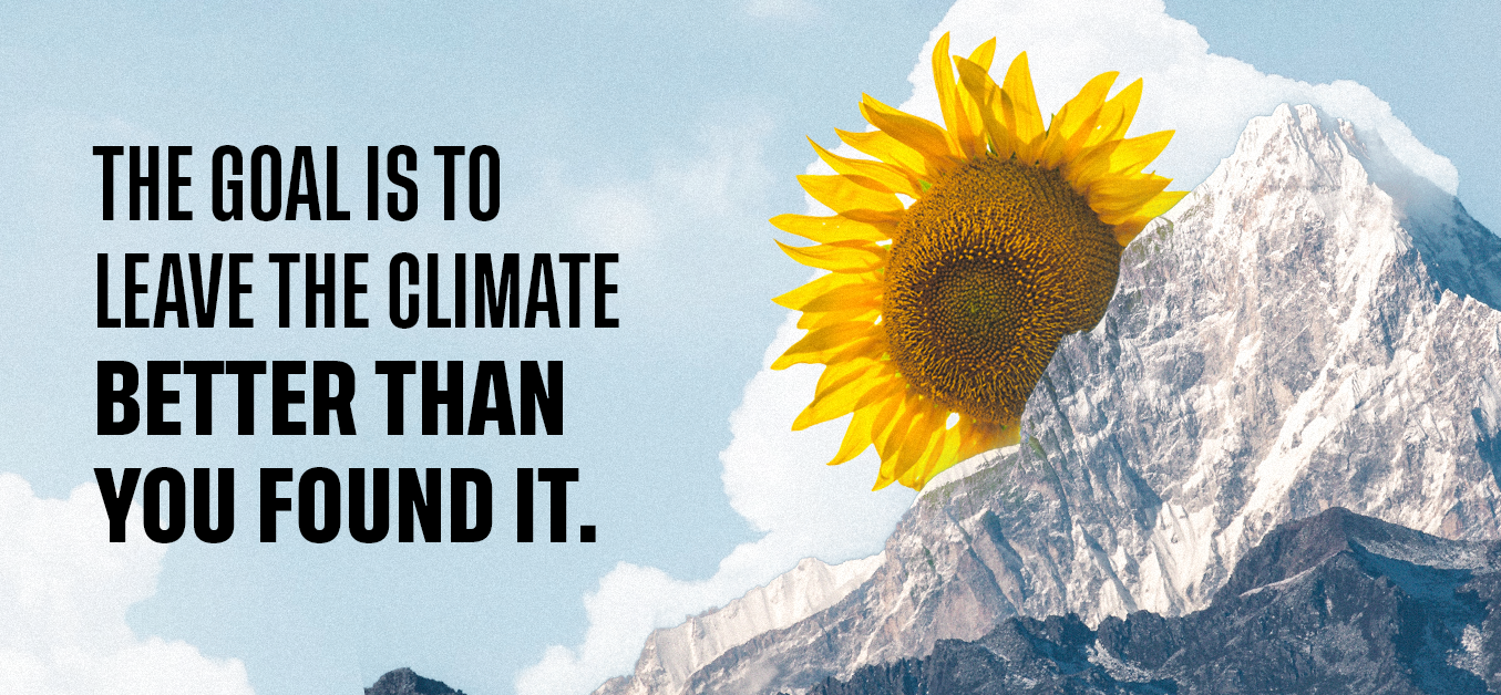 the goal is to leave the climate better than you found it.