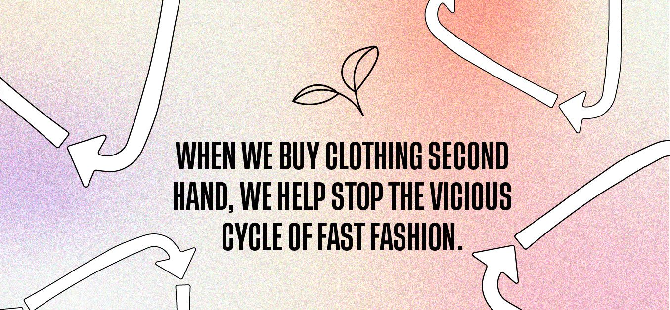 When we buy clothing second hand, we help stop the vicious cycle of fast fashion.